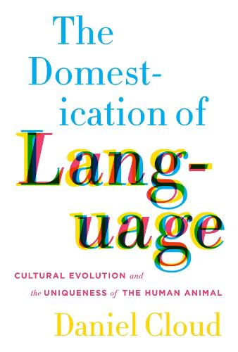 The Domestication of Language: Cultural Evolution and the Uniqueness of the Human Animal (Hardback)