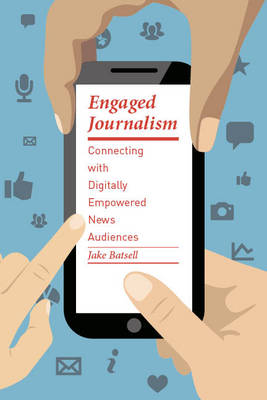 Engaged Journalism: Connecting With Digitally Empowered News Audiences - Columbia Journalism Review Books (Hardback)