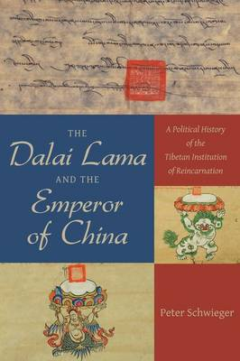 The Dalai Lama and the Emperor of China: A Political History of the Tibetan Institution of Reincarnation (Hardback)