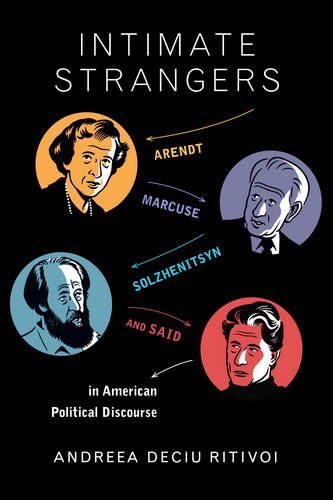 Intimate Strangers: Arendt, Marcuse, Solzhenitsyn, and Said in American Political Discourse (Hardback)