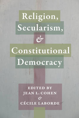 Religion, Secularism, and Constitutional Democracy - Religion, Culture, and Public Life (Hardback)
