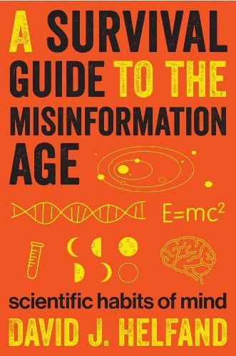 A Survival Guide to the Misinformation Age: Scientific Habits of Mind (Hardback)