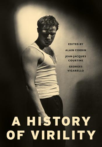 A History of Virility - European Perspectives: A Series in Social Thought and Cultural Criticism (Hardback)