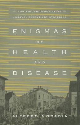 Enigmas of Health and Disease: How Epidemiology Helps Unravel Scientific Mysteries (Paperback)