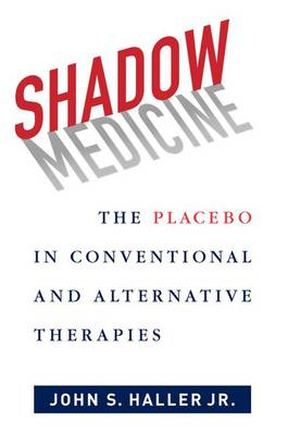 Shadow Medicine: The Placebo in Conventional and Alternative Therapies (Hardback)
