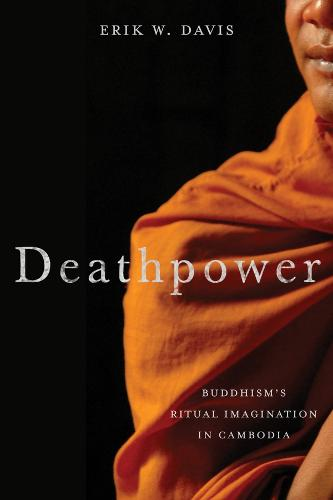 Deathpower: Buddhism's Ritual Imagination in Cambodia (Hardback)