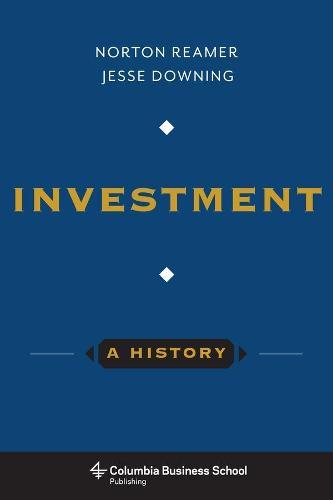 Investment: A History - Columbia Business School Publishing (Hardback)
