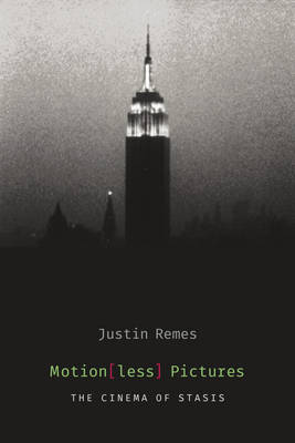 Motion(less) Pictures: The Cinema of Stasis - Film and Culture Series (Paperback)