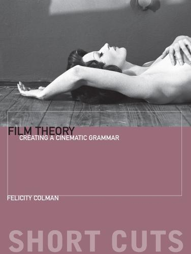 Film Theory: Creating a Cinematic Grammar - Short Cuts (Paperback)