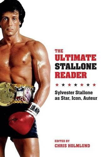 The Ultimate Stallone Reader: Sylvester Stallone as Star, Icon, Auteur (Paperback)
