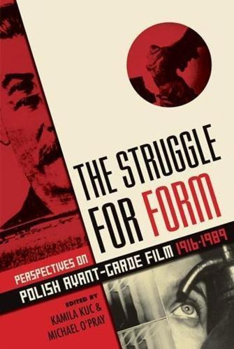 The Struggle for Form: Perspectives on Polish Avant-Garde Film, 1916-1989 (Paperback)
