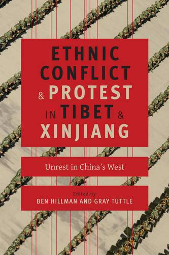 Ethnic Conflict and Protest in Tibet and Xinjiang: Unrest in China's West - Studies of the Weatherhead East Asian Institute, Columbia University (Hardback)