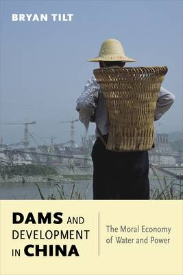 Dams and Development in China: The Moral Economy of Water and Power - Contemporary Asia in the World (Paperback)