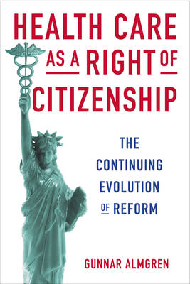 Health Care as a Right of Citizenship: The Continuing Evolution of Reform (Hardback)