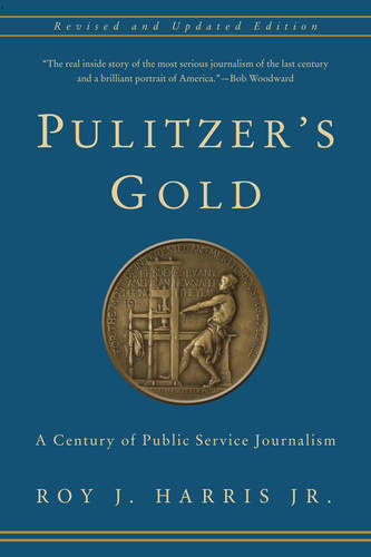 Pulitzer's Gold: A Century of Public Service Journalism (Hardback)