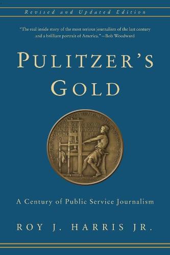 Pulitzer's Gold: A Century of Public Service Journalism (Paperback)
