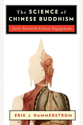 The Science of Chinese Buddhism: Early Twentieth-Century Engagements - The Sheng Yen Series in Chinese Buddhist Studies (Hardback)