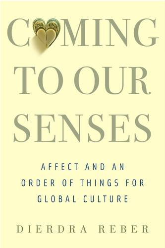 Coming to Our Senses: Affect and an Order of Things for Global Culture (Hardback)