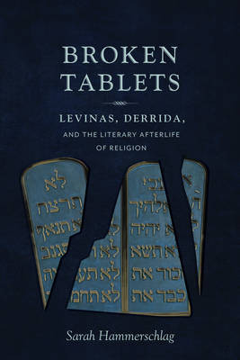 Broken Tablets: Levinas, Derrida, and the Literary Afterlife of Religion (Paperback)