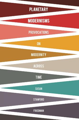 Planetary Modernisms: Provocations on Modernity Across Time - Modernist Latitudes (Hardback)