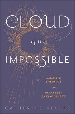 Cloud of the Impossible: Negative Theology and Planetary Entanglement - Insurrections: Critical Studies in Religion, Politics, and Culture (Paperback)