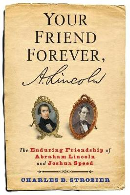 Your Friend Forever, A. Lincoln: The Enduring Friendship of Abraham Lincoln and Joshua Speed (Paperback)