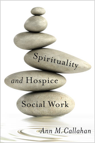 Spirituality and Hospice Social Work - End-of-Life Care: A Series (Hardback)