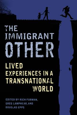 The Immigrant Other: Lived Experiences in a Transnational World (Hardback)