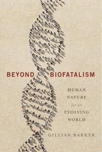 Beyond Biofatalism: Human Nature for an Evolving World (Hardback)