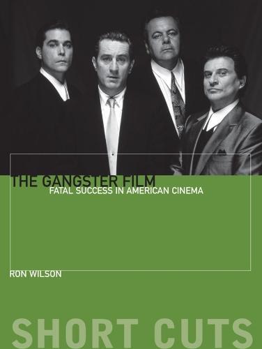 The Gangster Film: Fatal Success in American Cinema - Short Cuts (Paperback)