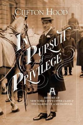 In Pursuit of Privilege: A History of New York City's Upper Class and the Making of a Metropolis (Hardback)
