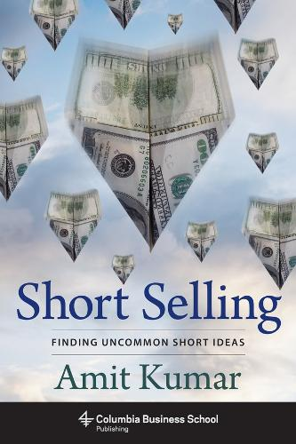 Short Selling: Finding Uncommon Short Ideas - Columbia Business School Publishing (Hardback)