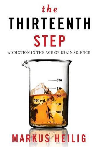 The Thirteenth Step: Addiction in the Age of Brain Science (Hardback)