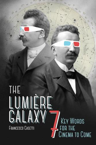 The Lumiere Galaxy: Seven Key Words for the Cinema to Come - Film and Culture Series (Hardback)