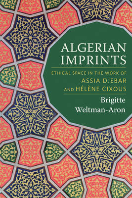 Algerian Imprints: Ethical Space in the Work of Assia Djebar and Helene Cixous (Hardback)