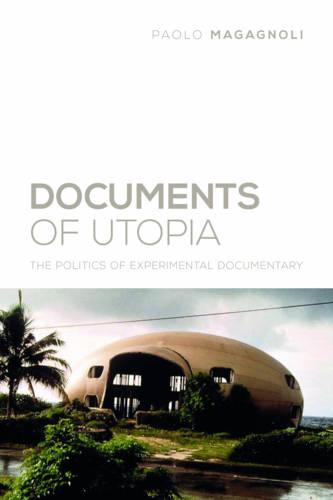Documents of Utopia: The Politics of Experimental Documentary - Nonfictions (Hardback)