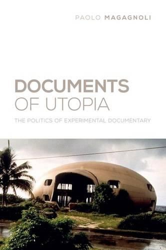 Documents of Utopia: The Politics of Experimental Documentary - Nonfictions (Paperback)