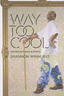 Way Too Cool: Selling Out Race and Ethics (Paperback)