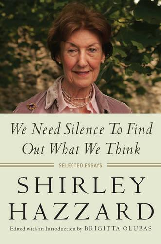 We Need Silence to Find Out What We Think: Selected Essays (Hardback)