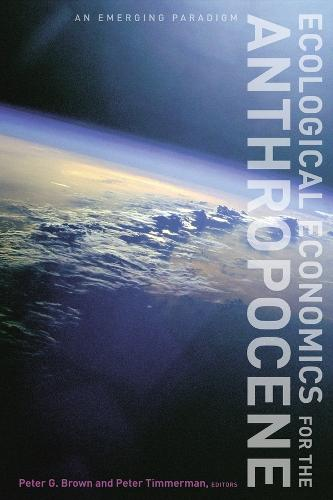 Ecological Economics for the Anthropocene: An Emerging Paradigm (Paperback)