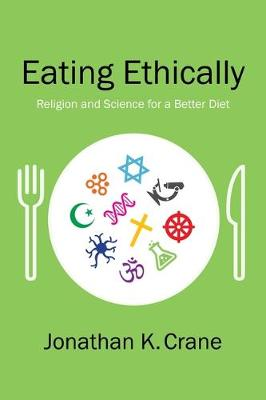 Eating Ethically: Religion and Science for a Better Diet (Hardback)