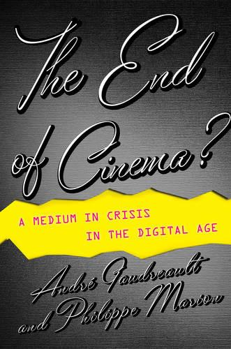The End of Cinema?: A Medium in Crisis in the Digital Age - Film and Culture Series (Hardback)