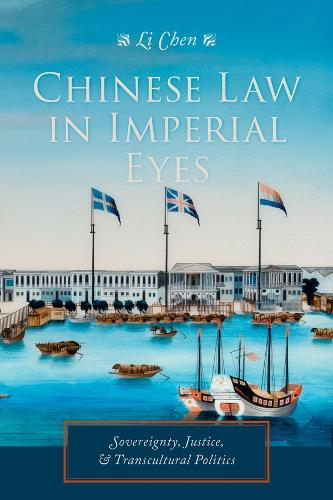 Chinese Law in Imperial Eyes: Sovereignty, Justice, and Transcultural Politics - Studies of the Weatherhead East Asian Institute, Columbia University (Hardback)