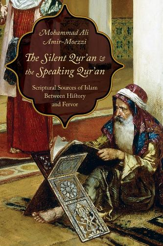 The Silent Qur'an and the Speaking Qur'an: Scriptural Sources of Islam Between History and Fervor (Hardback)