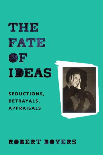 The Fate of Ideas: Seductions, Betrayals, Appraisals (Hardback)