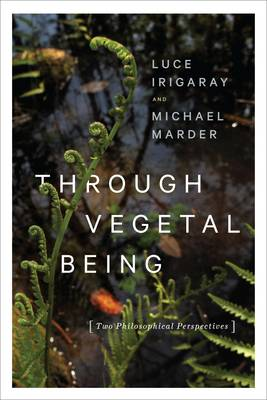 Through Vegetal Being: Two Philosophical Perspectives (Hardback)