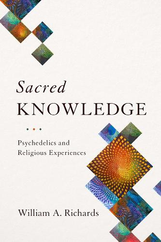 Sacred Knowledge: Psychedelics and Religious Experiences (Hardback)