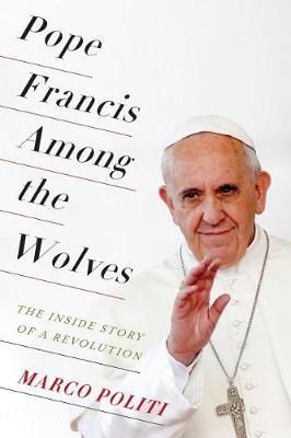 Pope Francis Among the Wolves: The Inside Story of a Revolution (Paperback)