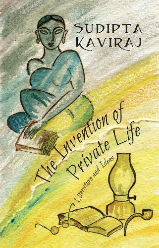 The Invention of Private Life: Literature and Ideas (Hardback)