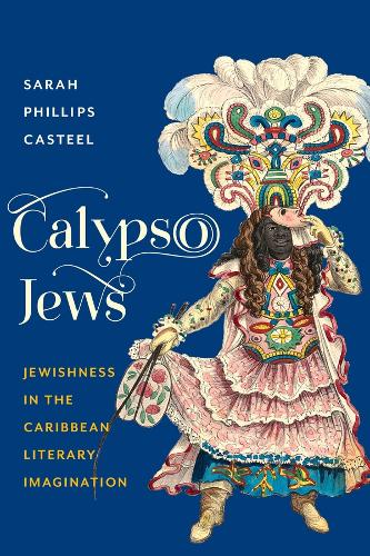Calypso Jews: Jewishness in the Caribbean Literary Imagination - Literature Now (Hardback)